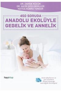 Hayy Kitap - 450 Soruda Anadolu Ekolüyle Gebelik ve Annelik