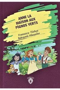 Dorlion Yayınevi - Anne La Maison Aux Pignos Verts - Fransızca Türkçe Karşılıklı Hikayeler