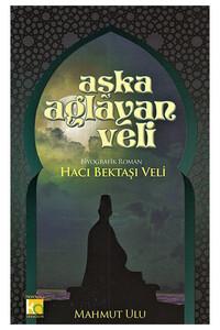 Karatay Yayınları - Aşka Ağlayan Veli - Hacı Bektaşı Veli