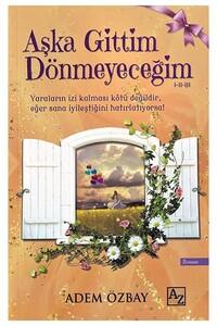 Az Kitap Yayınları - Aşka Gittim Dönmeyeceğim - Az Kitap Yayınları