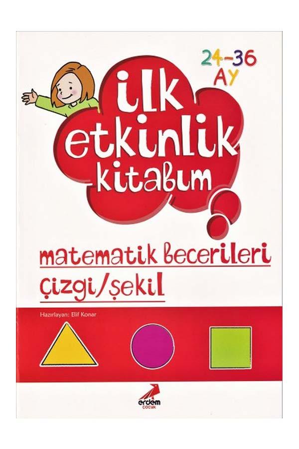 İlk Etkinlik Kitabım - Matematik Becerileri Çizgi / Şekil - Erdem Çocuk Yayınları
