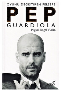 İndigo Kitap - Pep Guardiola - Oyunu Değiştiren Felsefe